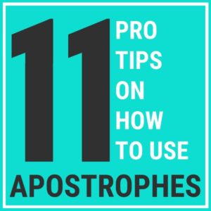 11 Pro Tips on How to Use Apostrophes