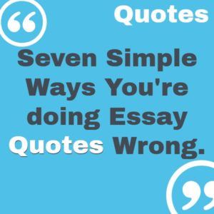 Seven Simple Ways you're doing Essay Quotes Wrong