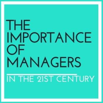 the importance of manages in 21st Century workplaces